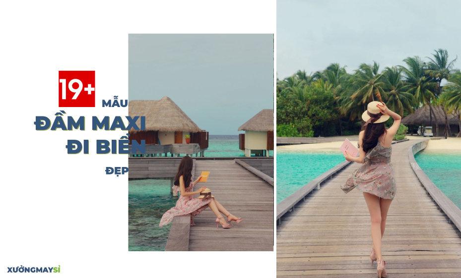 19+ Mẫu Váy đầm maxi đi biển đẹp. Lựa chọn hoàn hảo.cho thời trang đi biển dự tiệc