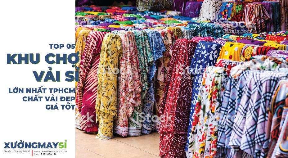 TOP 5 Khu chợ bán vải sỉ lớn nhất TPHCM vải đẹp giá tốt