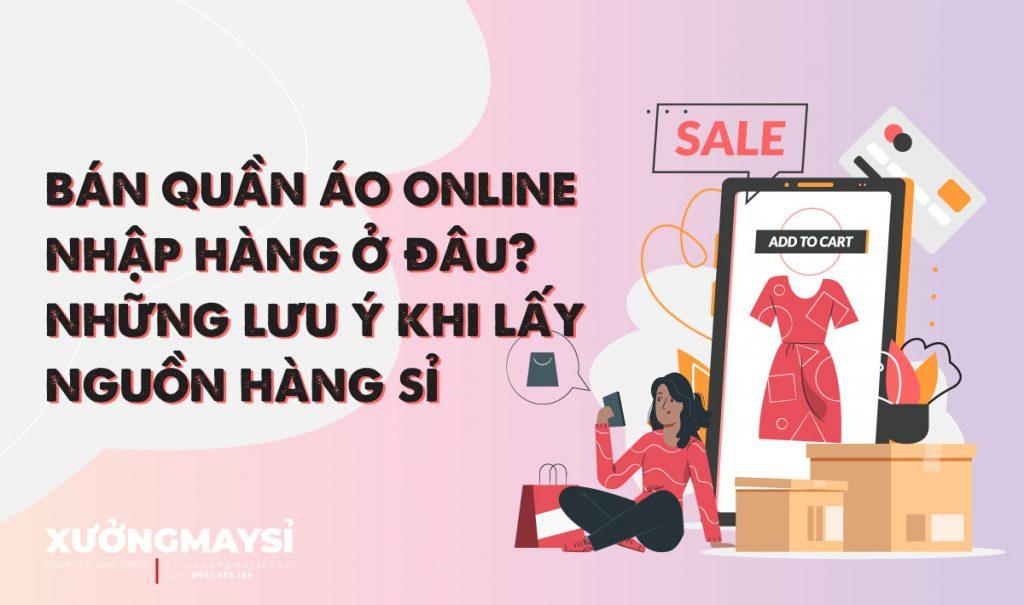 Bán quần áo online nhập hàng ở đâu? Những lưu ý nguồn hàng sỉ
